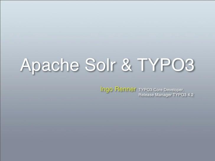 Apache Solr & TYPO3         Ingo Renner   TYPO3 Core Developer,                       Release Manager TYPO3 4.2