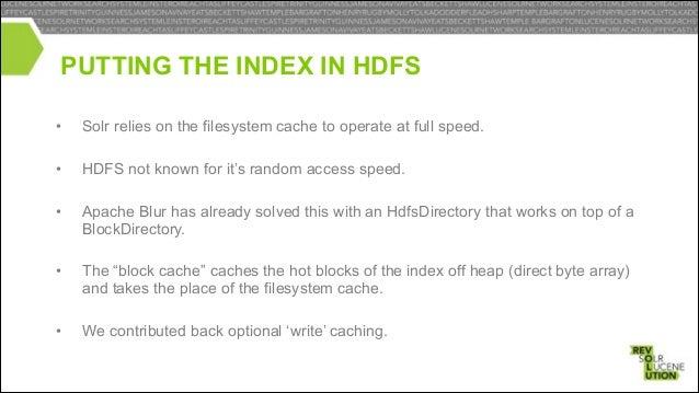 PUTTING THE TRANSACTIONLOG IN HDFS •  HdfsUpdateLog added - extends UpdateLog  •  Triggered by setting the UpdateLog dataD...