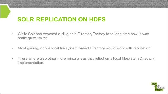 """FUTURE SOLR REPLICATION ON HDFS •  Take advantage of """"distributed filesystem"""" and allow for something similar to HBase reg..."""