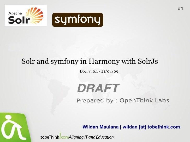 #1     Solr and symfony in Harmony with SolrJs                 Doc. v. 0.1 - 21/04/09                      Wildan Maulana ...
