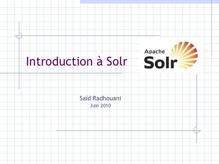 Introduction à Solr Saïd Radhouani Juin 2010