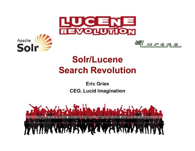 Solr/Lucene Eric Gries Search Revolution Eric Gries CEO, Lucid Imagination