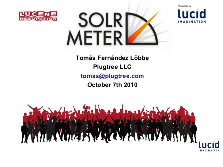Tomás Fernández Löbbe Plugtree LLC [email_address] October 7th 2010