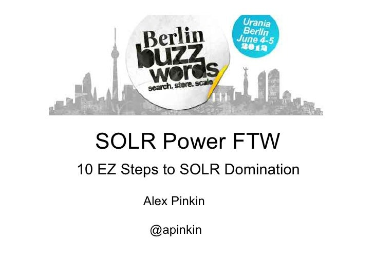 SOLR Power FTW10 EZ Steps to SOLR Domination        Alex Pinkin         @apinkin