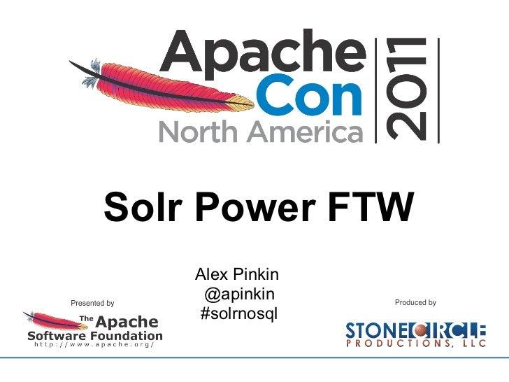 Solr Power FTW    Alex Pinkin     @apinkin    #solrnosql