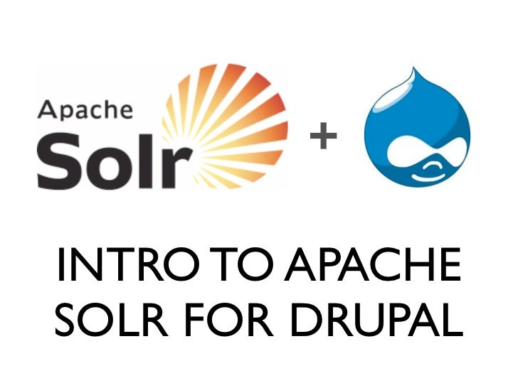 +INTRO TO APACHESOLR FOR DRUPAL