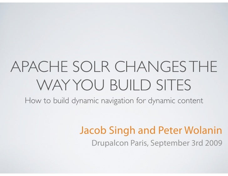 APACHE SOLR CHANGES THE    WAY YOU BUILD SITES  How to build dynamic navigation for dynamic content                   Jaco...