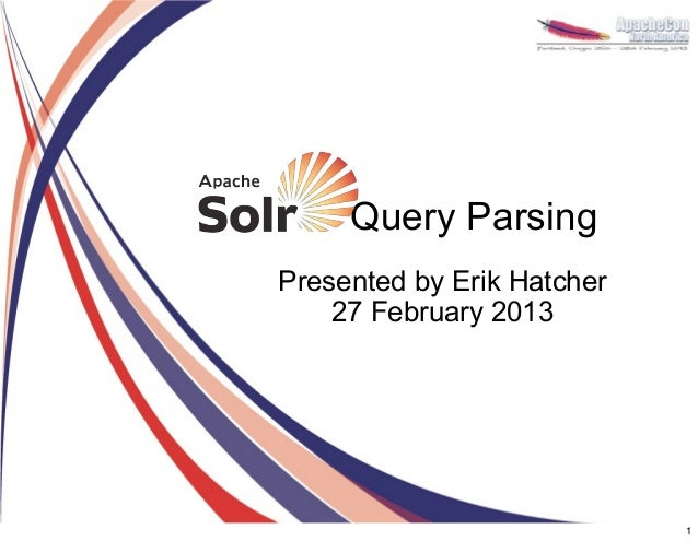 Query ParsingPresented by Erik Hatcher    27 February 2013                            1