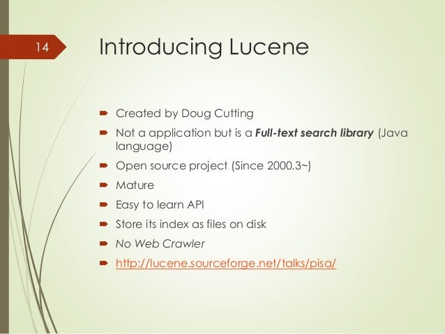 Introducing Lucene   Created by Doug Cutting   Not a application but is a Full-text search library (Java  language)   O...