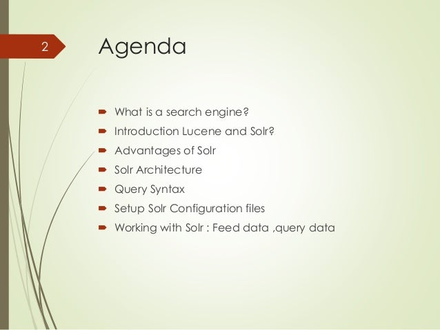Agenda   What is a search engine?   Introduction Lucene and Solr?   Advantages of Solr   Solr Architecture   Query Sy...