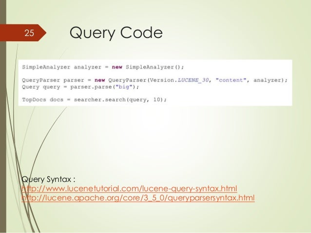 25 Query Code  Query Syntax :  http://www.lucenetutorial.com/lucene-query-syntax.html  http://lucene.apache.org/core/3_5_0...
