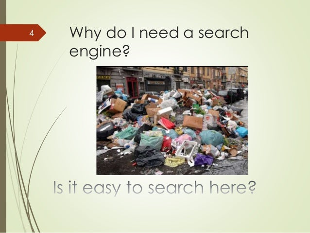 Why do I need a search  engine?  4