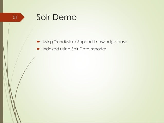 Solr Demo   Using TrendMicro Support knowledge base   Indexed using Solr DataImporter  51