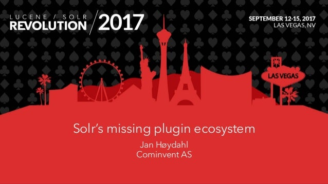 Solr's missing plugin ecosystem Jan Høydahl Cominvent AS