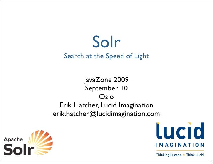 Solr    Search at the Speed of Light             JavaZone 2009            September 10                Oslo   Erik Hatcher,...