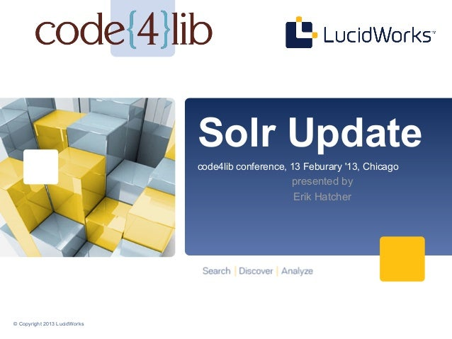Solr Update                              code4lib conference, 13 Feburary 13, Chicago                                     ...