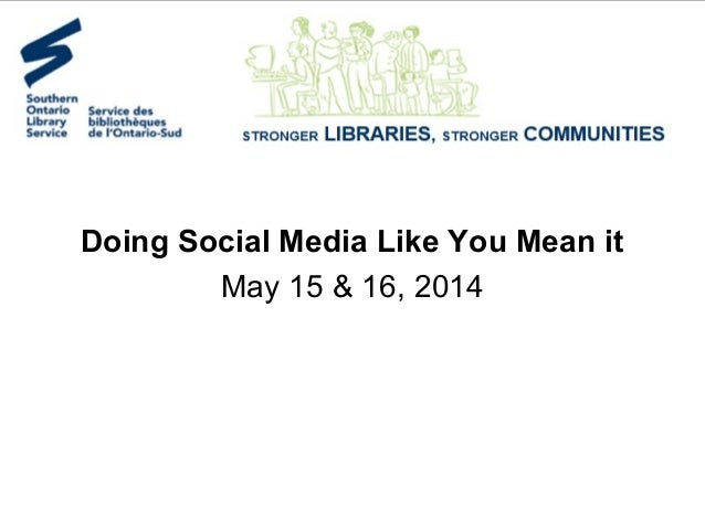 Doing Social Media Like You Mean it May 15 & 16, 2014