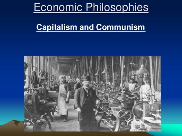 Economic PhilosophiesCapitalism and Communism