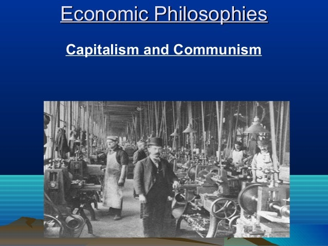 Economic Philosophies Capitalism and Communism