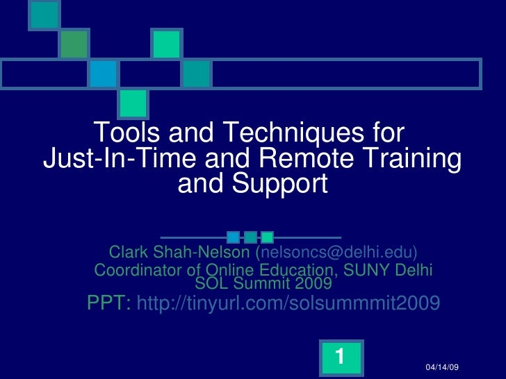 Tools and Techniques for  Just-In-Time and Remote Training and Support Clark Shah-Nelson ( nelsoncs@delhi.edu) Coordinator...