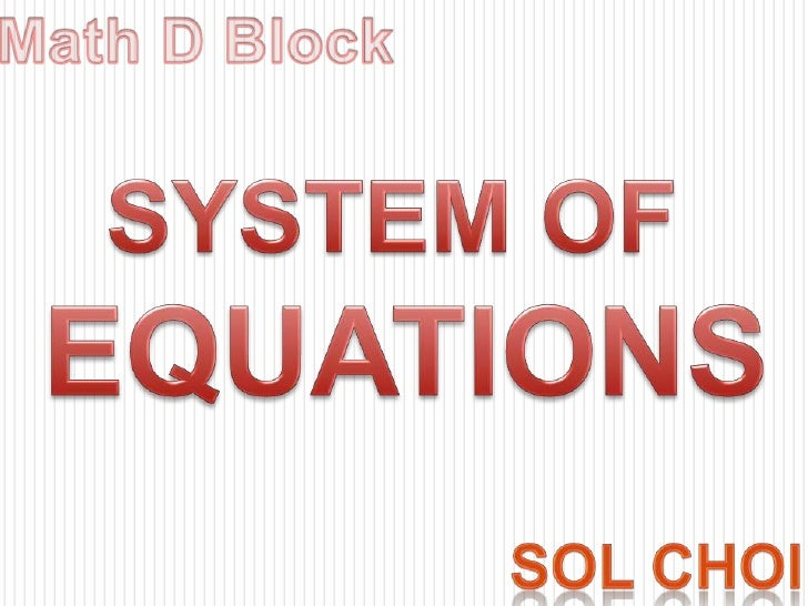 Math D Block<br />SYSTEM OF <br />EQUATIONS<br />SOL CHOI<br />