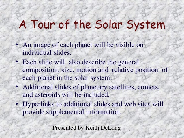 A Tour of the Solar System • An image of each planet will be visible on individual slides. • Each slide will also describe...