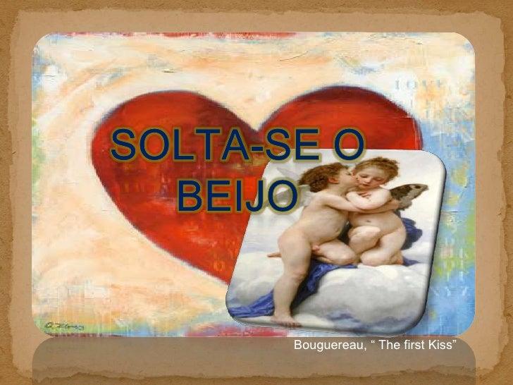 """Solta-se o Beijo<br />Bouguereau, """" The first Kiss"""" <br />"""