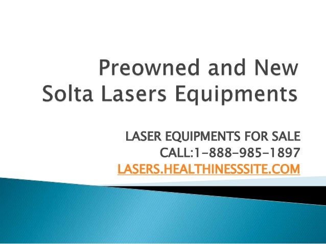 LASER EQUIPMENTS FOR SALE  CALL:1-888-985-1897  LASERS.HEALTHINESSSITE.COM