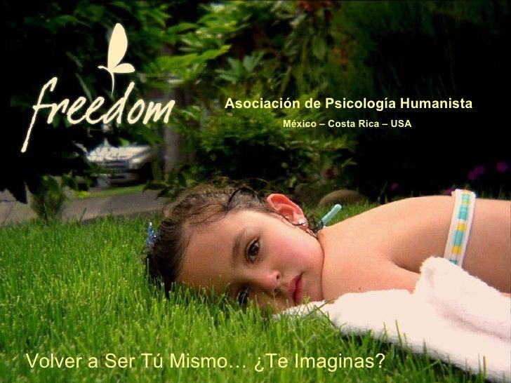 Asociación de Psicología Humanista México – Costa Rica – USA  Volver a Ser Tú Mismo… ¿Te Imaginas?