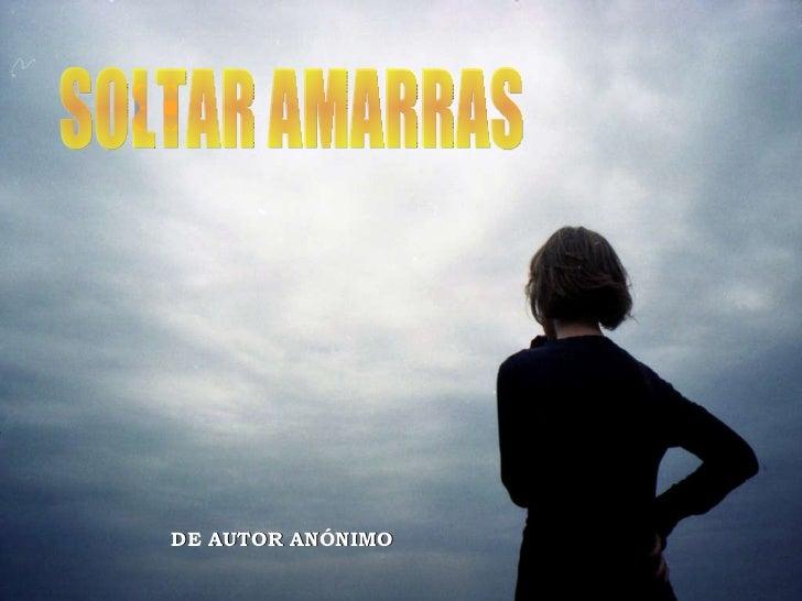SOLTAR AMARRAS DE AUTOR ANÓNIMO