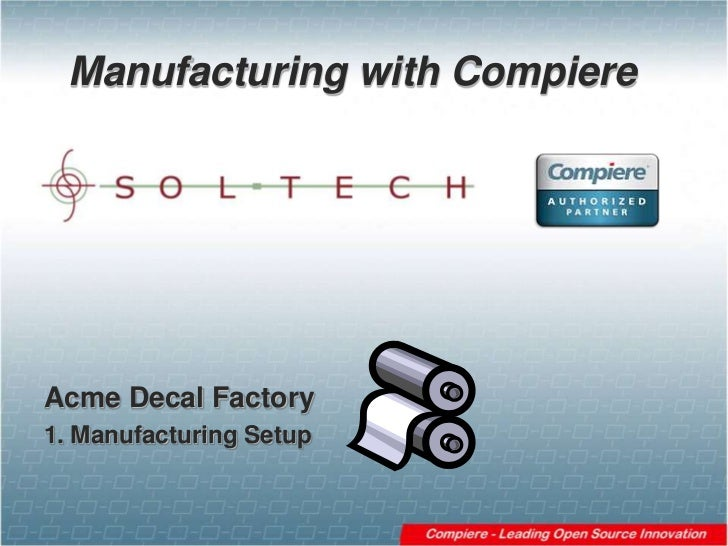 Manufacturing with Compiere<br />Acme Decal Factory<br />1. Manufacturing Setup <br />