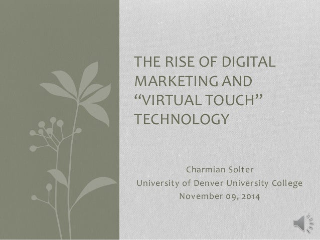"""THE RISE OF DIGITAL  MARKETING AND  """"VIRTUAL TOUCH""""  TECHNOLOGY  Charmian Solter  University of Denver University College ..."""