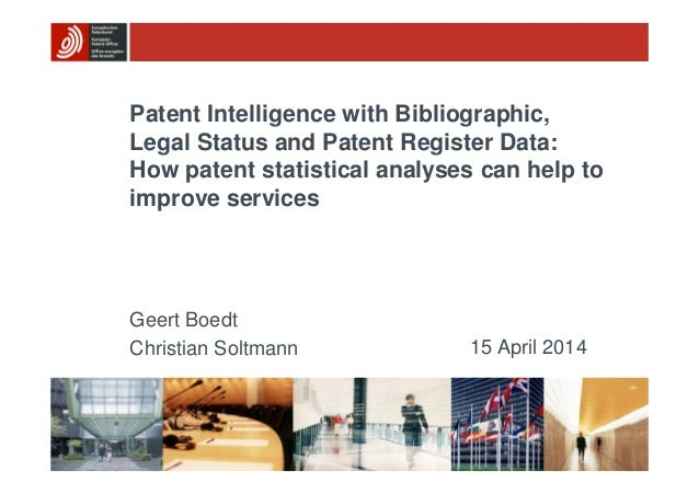Patent Intelligence with Bibliographic, Legal Status and Patent Register Data: How patent statistical analyses can help to...