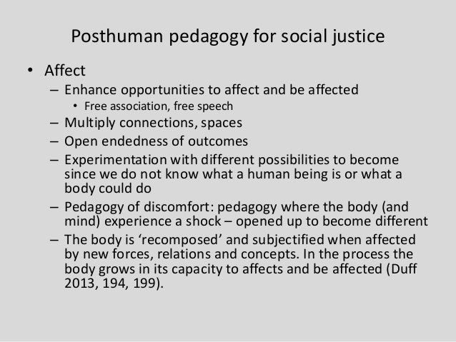 Posthuman pedagogy for social justice • Affect – Enhance opportunities to affect and be affected • Free association, free ...