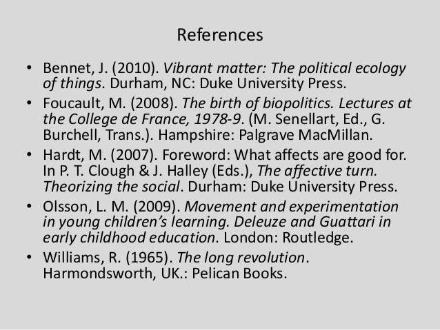 References • Bennet, J. (2010). Vibrant matter: The political ecology of things. Durham, NC: Duke University Press. • Fouc...