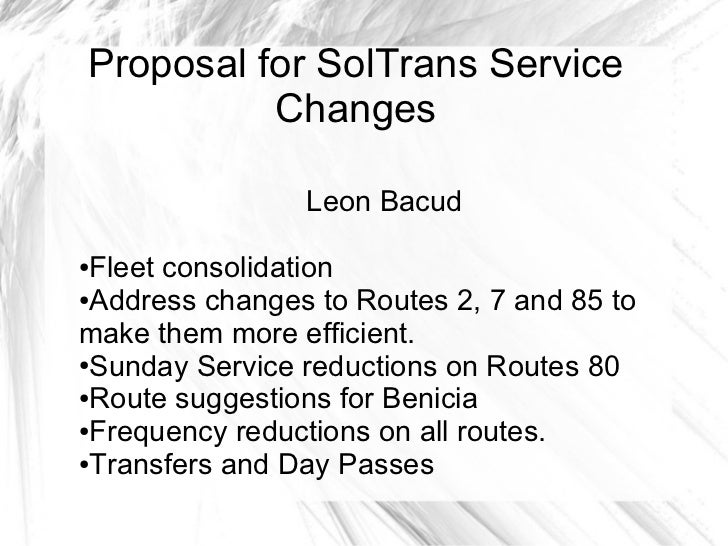 Proposal for SolTrans Service          Changes                Leon Bacud●Fleet consolidation●Address changes to Routes 2, ...