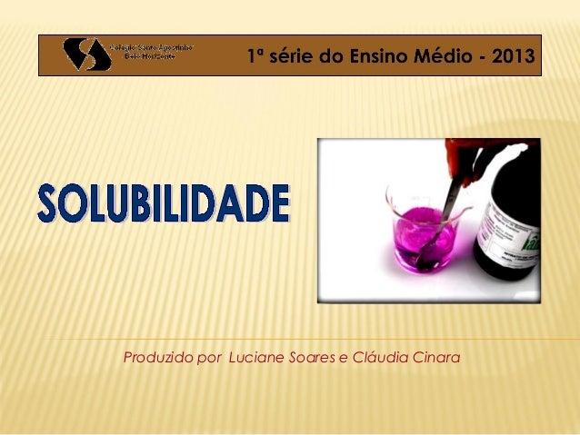 Produzido por Luciane Soares e Cláudia Cinara