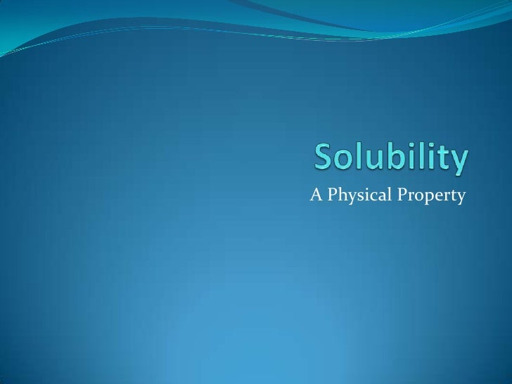 Solubility<br />A Physical Property<br />