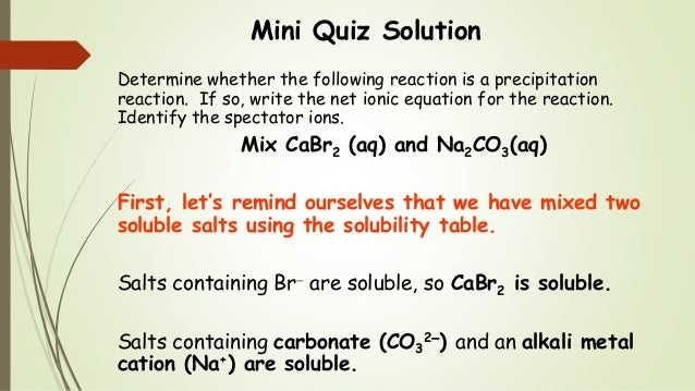 solubility and spectator ions A an equation where all reactants and products are ions b an equation listing all ions that are not spectator ions c an equation where soluble substances are written in dissociated form.