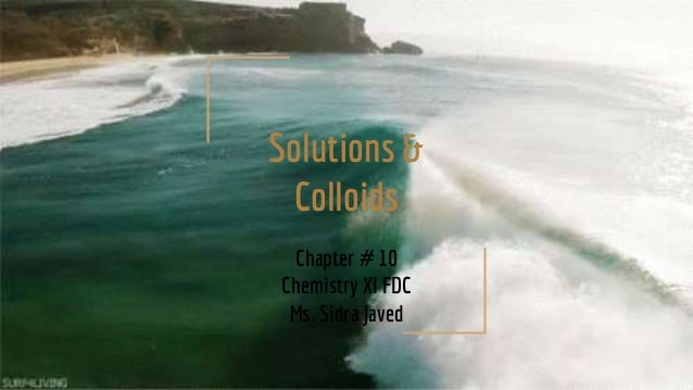 Solutions & Colloids Chapter # 10 Chemistry XI FDC Ms. Sidra Javed