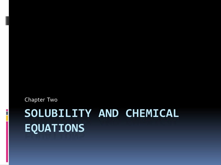 Solubility and chemical equations<br />Chapter  Two<br />