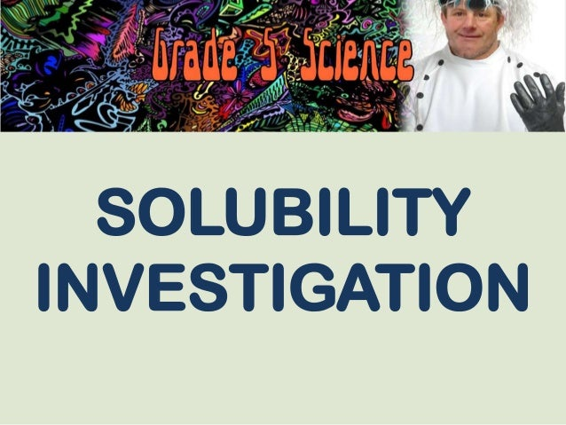 SOLUBILITY INVESTIGATION