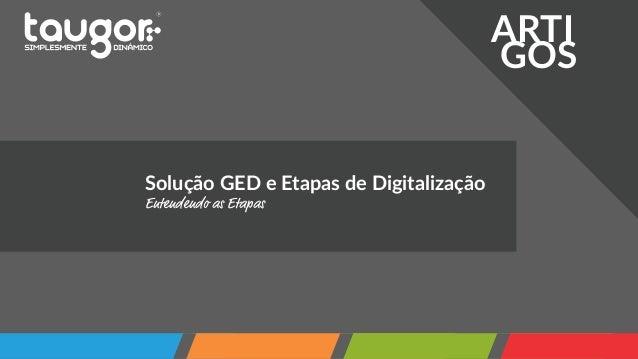 1 ARTI GOS Solução GED e Etapas de Digitalização Entendendo as Etapas
