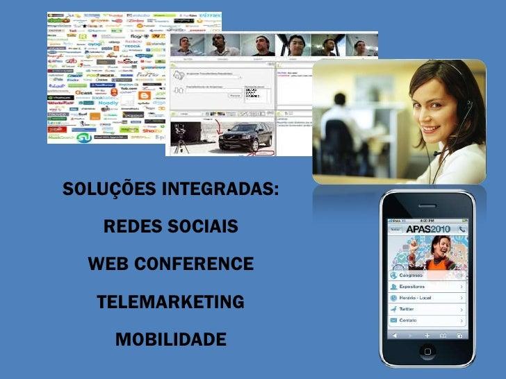 SOLUÇÕES INTEGRADAS:    REDES SOCIAIS   WEB CONFERENCE    TELEMARKETING     MOBILIDADE