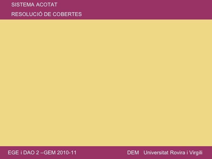 SISTEMA ACOTAT RESOLUCIÓ DE COBERTES EGE i DAO 2 –GEM 2010-11 DEM  Universitat Rovira i Virgili