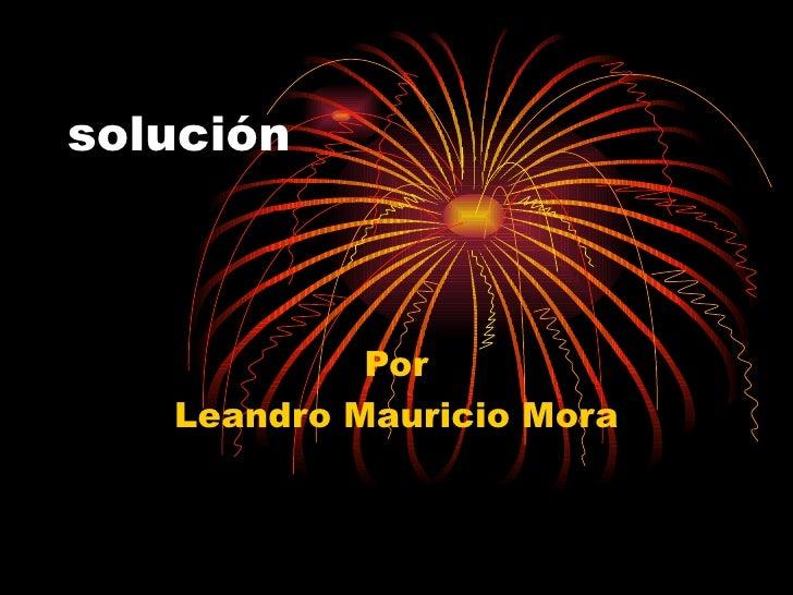solución Por Leandro Mauricio Mora
