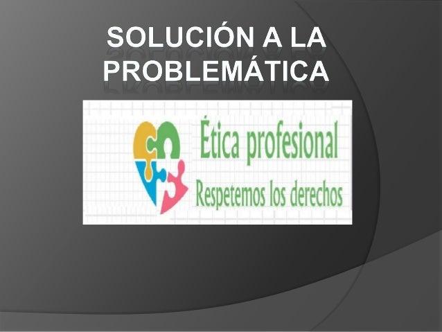  Estos temas son los que abarcan una problemática profesional, problemas como estos pueden afectar a los individuos ya qu...