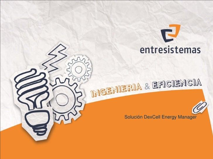 Logotipo de cliente                   DexCell Energy ManagerSolución de captura y análisis de consumos energéticos