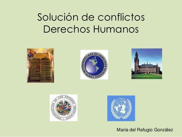 Solución de conflictos Derechos Humanos                María del Refugio González