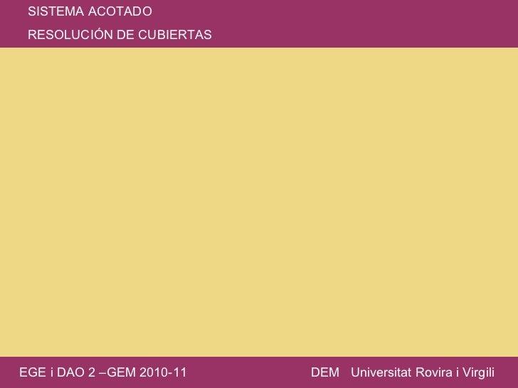 SISTEMA ACOTADO RESOLUCIÓN DE CUBIERTAS EGE i DAO 2 –GEM 2010-11 DEM  Universitat Rovira i Virgili